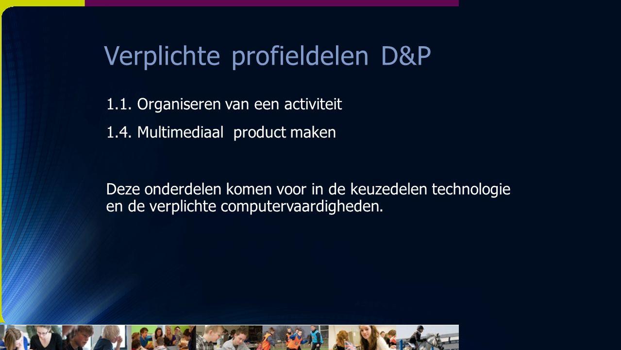Verplichte profieldelen D&P 1.1. Organiseren van een activiteit 1.4.