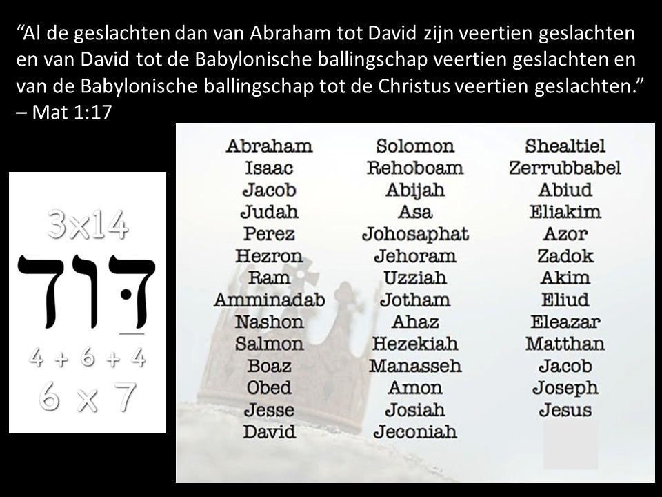 Al de geslachten dan van Abraham tot David zijn veertien geslachten en van David tot de Babylonische ballingschap veertien geslachten en van de Babylonische ballingschap tot de Christus veertien geslachten. – Mat 1:17
