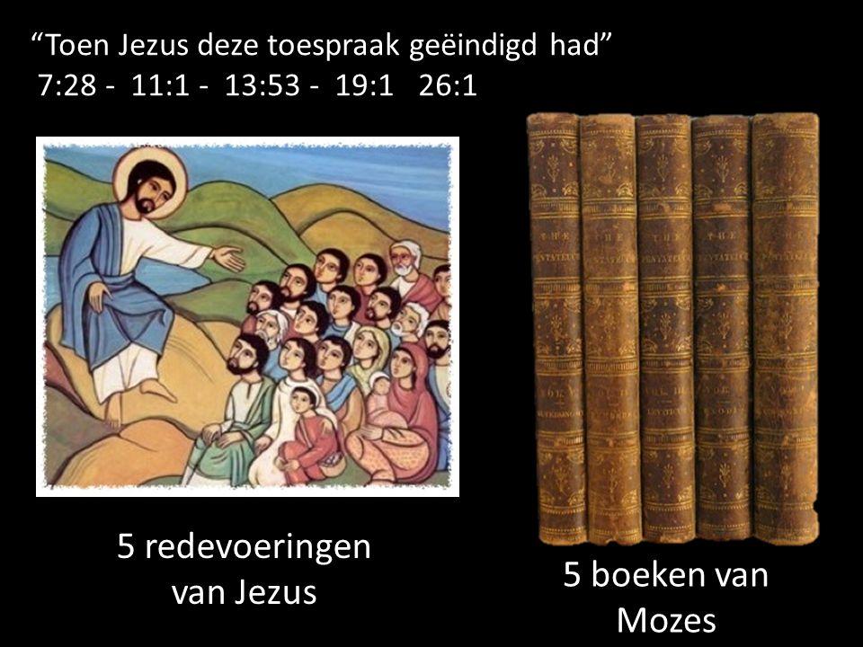 Toen Jezus deze toespraak geëindigd had 7:28 - 11:1 - 13:53 - 19:1 26:1 5 boeken van Mozes 5 redevoeringen van Jezus