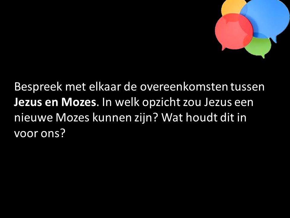 Bespreek met elkaar de overeenkomsten tussen Jezus en Mozes.