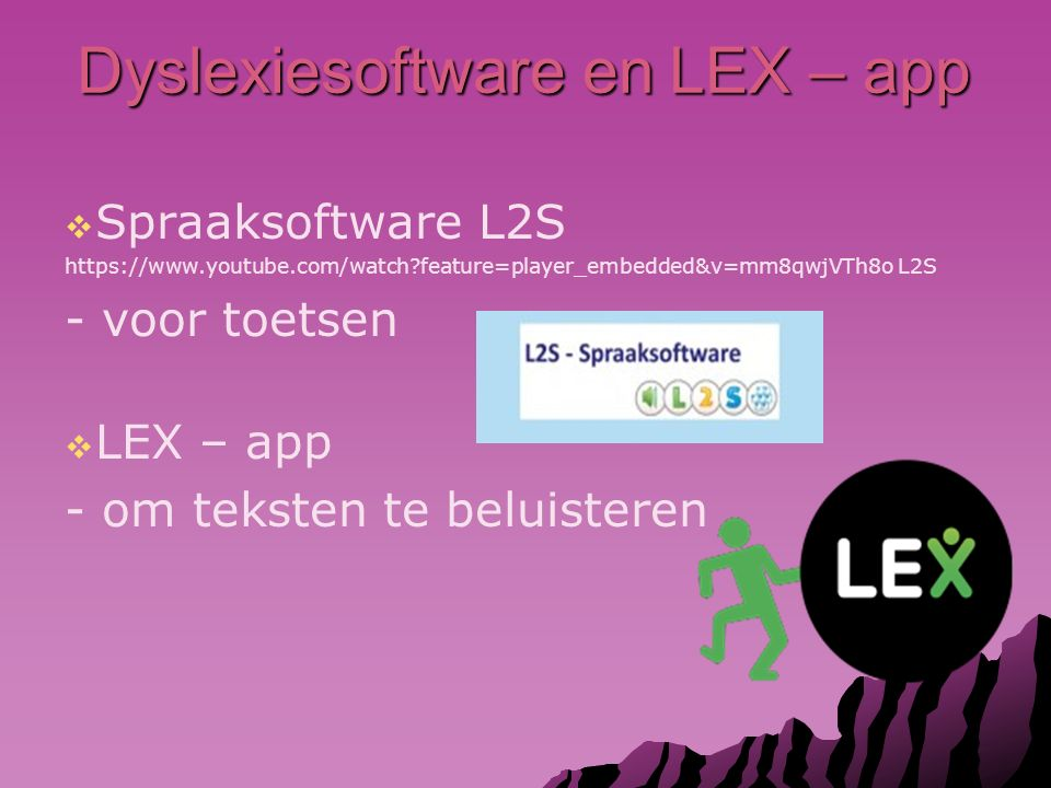 Dyslexiesoftware en LEX – app   Spraaksoftware L2S https://www.youtube.com/watch?feature=player_embedded&v=mm8qwjVTh8o L2S - voor toetsen   LEX –
