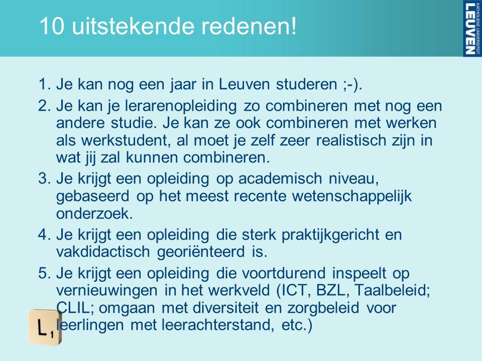 10 uitstekende redenen! 1.Je kan nog een jaar in Leuven studeren ;-). 2.Je kan je lerarenopleiding zo combineren met nog een andere studie. Je kan ze