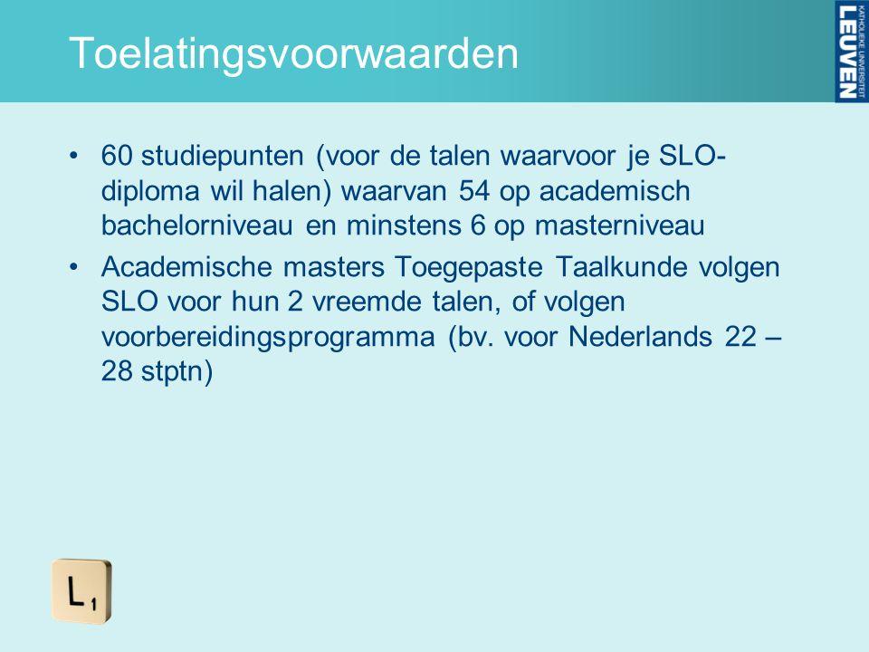 Toelatingsvoorwaarden 60 studiepunten (voor de talen waarvoor je SLO- diploma wil halen) waarvan 54 op academisch bachelorniveau en minstens 6 op mast