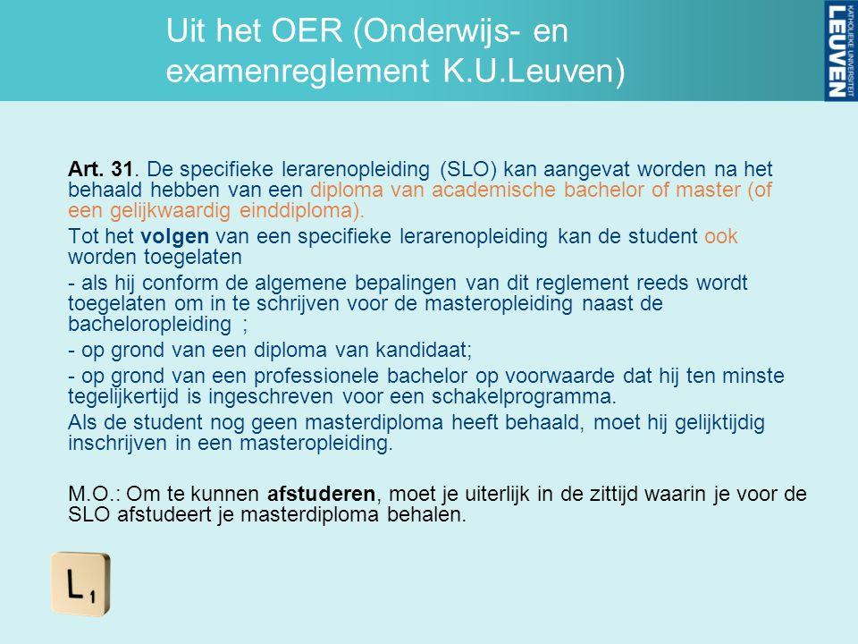 Uit het OER (Onderwijs- en examenreglement K.U.Leuven) Art. 31. De specifieke lerarenopleiding (SLO) kan aangevat worden na het behaald hebben van een