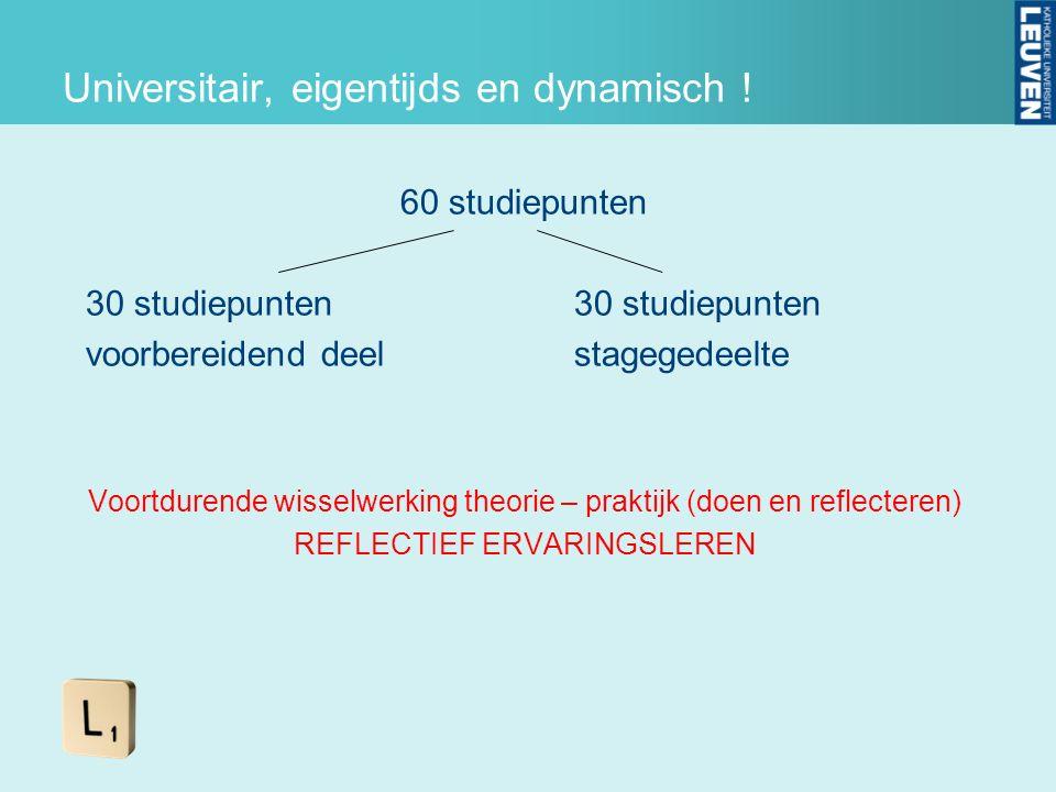 Universitair, eigentijds en dynamisch ! 60 studiepunten30 studiepunten voorbereidend deelstagegedeelte Voortdurende wisselwerking theorie – praktijk (