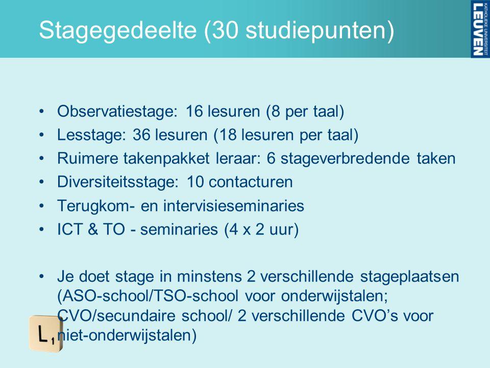 Stagegedeelte (30 studiepunten) Observatiestage: 16 lesuren (8 per taal) Lesstage: 36 lesuren (18 lesuren per taal) Ruimere takenpakket leraar: 6 stag