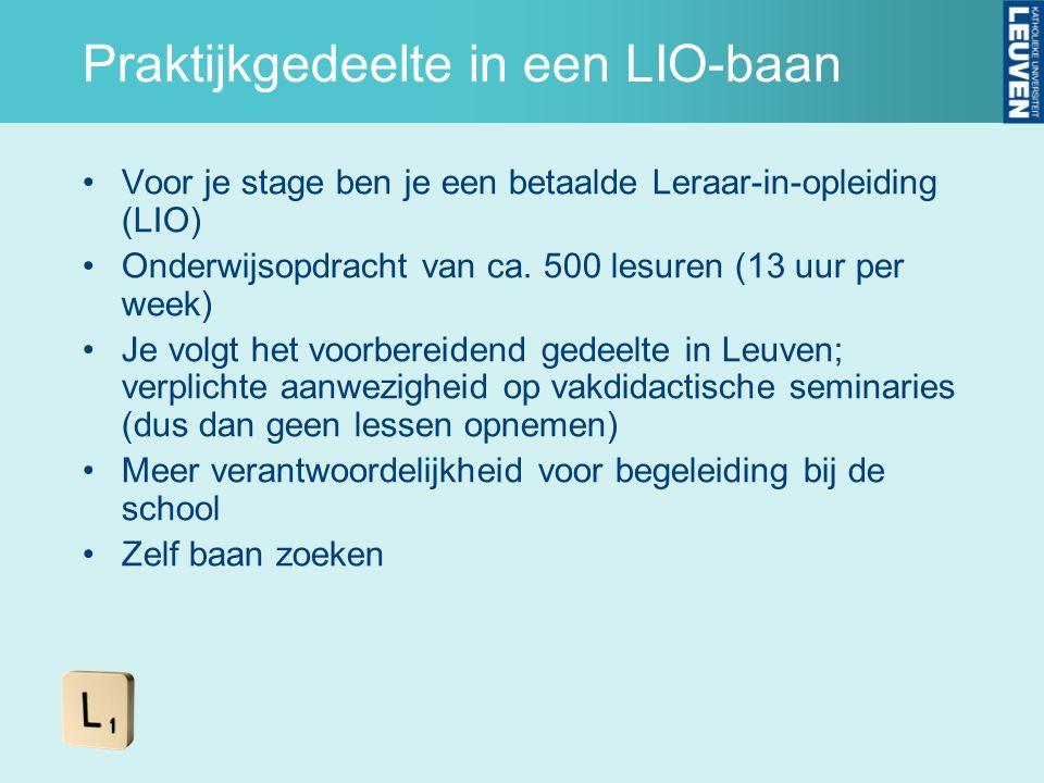 Praktijkgedeelte in een LIO-baan Voor je stage ben je een betaalde Leraar-in-opleiding (LIO) Onderwijsopdracht van ca. 500 lesuren (13 uur per week) J