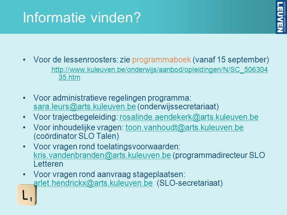 Informatie vinden? Voor de lessenroosters: zie programmaboek (vanaf 15 september) http://www.kuleuven.be/onderwijs/aanbod/opleidingen/N/SC_506304 35.h