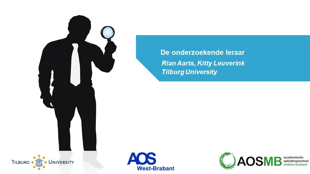 Rian Aarts, Kitty Leuverink Tilburg University De onderzoekende leraar