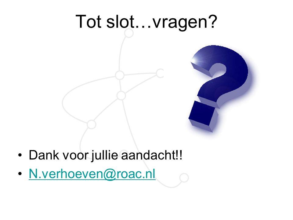 Tot slot…vragen? Dank voor jullie aandacht!! N.verhoeven@roac.nl