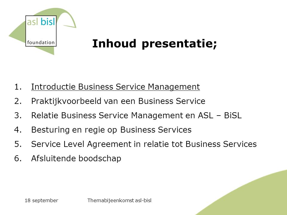 18 septemberThemabijeenkomst asl-bisl 1. Introductie Business Service Management 2. Praktijkvoorbeeld van een Business Service 3. Relatie Business Ser