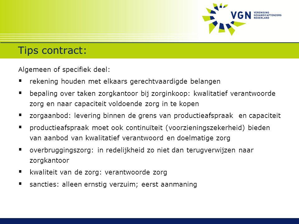 Tips contract: A lgemeen of specifiek deel:  rekening houden met elkaars gerechtvaardigde belangen  bepaling over taken zorgkantoor bij zorginkoop: