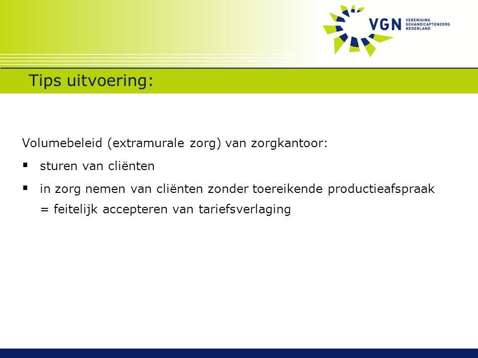 Tips uitvoering: Volumebeleid (extramurale zorg) van zorgkantoor:  sturen van cliënten  in zorg nemen van cliënten zonder toereikende productieafspr