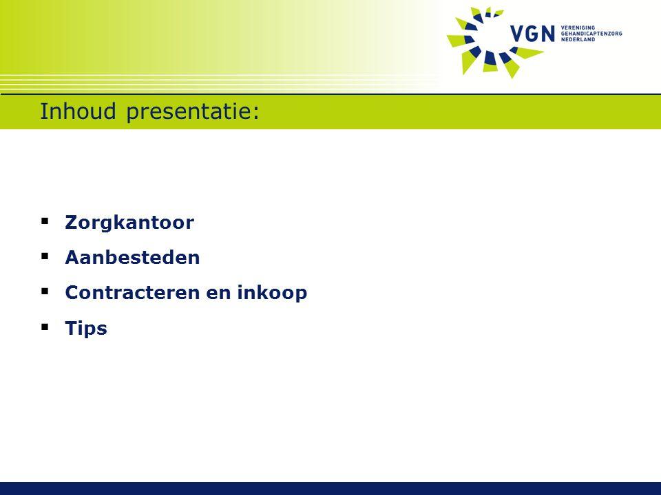 Inhoud presentatie:  Zorgkantoor  Aanbesteden  Contracteren en inkoop  Tips