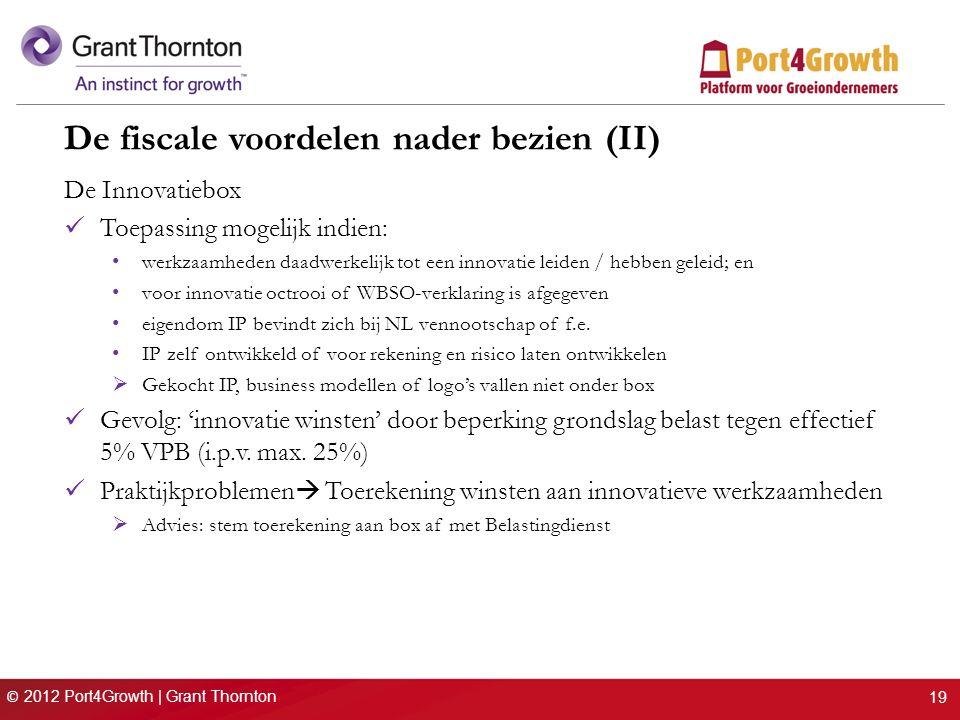 © 2012 Port4Growth | Grant Thornton De fiscale voordelen nader bezien (II) De Innovatiebox Toepassing mogelijk indien: werkzaamheden daadwerkelijk tot