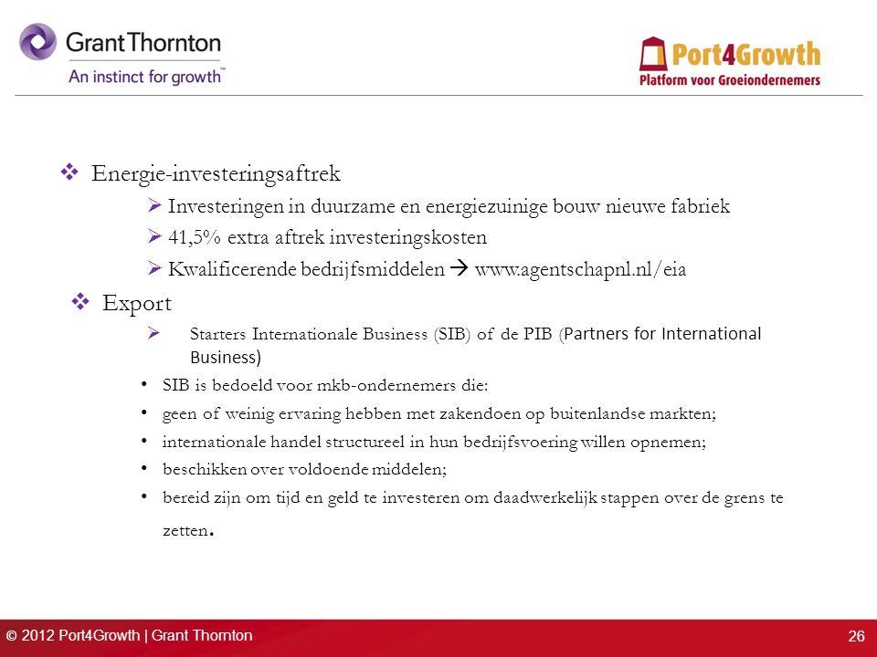 © 2012 Port4Growth | Grant Thornton  Energie-investeringsaftrek  Investeringen in duurzame en energiezuinige bouw nieuwe fabriek  41,5% extra aftre