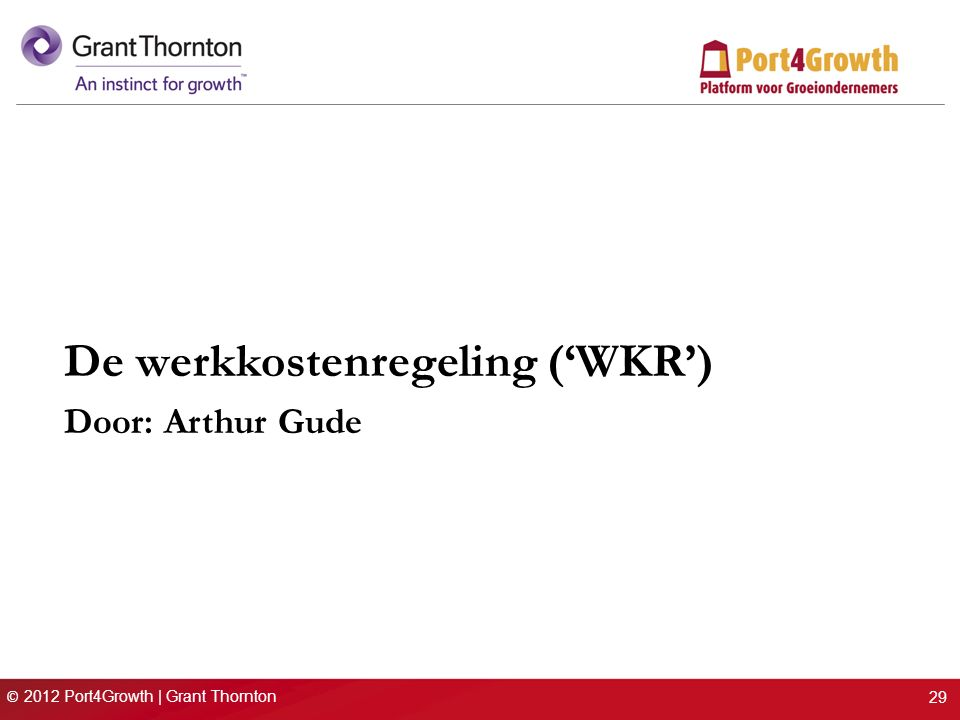 © 2012 Port4Growth | Grant Thornton De werkkostenregeling ('WKR') Door: Arthur Gude 29