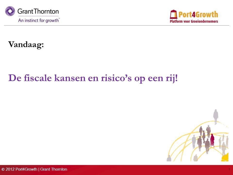 © 2012 Port4Growth | Grant Thornton 3 Vandaag: De fiscale kansen en risico's op een rij!