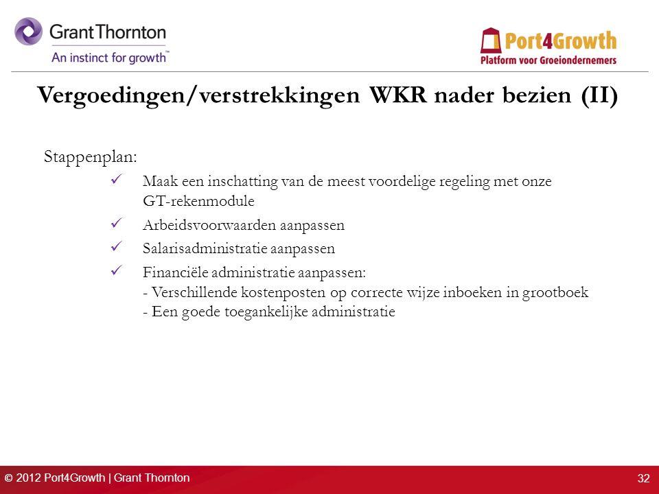 © 2012 Port4Growth | Grant Thornton Vergoedingen/verstrekkingen WKR nader bezien (II) Stappenplan: Maak een inschatting van de meest voordelige regeli