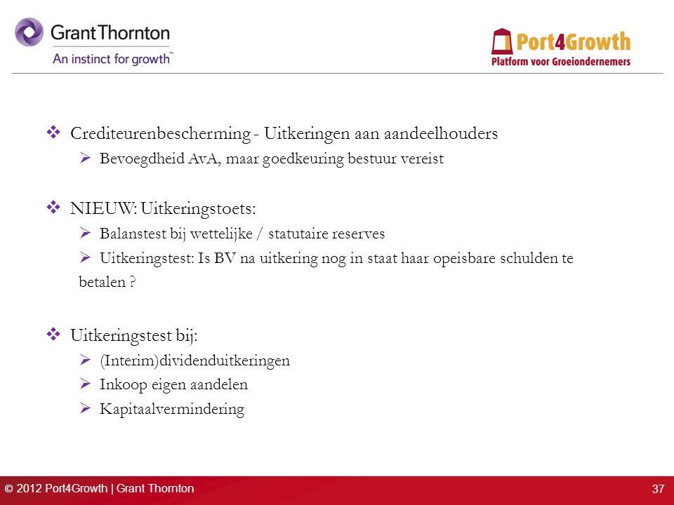 © 2012 Port4Growth | Grant Thornton  Crediteurenbescherming - Uitkeringen aan aandeelhouders  Bevoegdheid AvA, maar goedkeuring bestuur vereist  NI