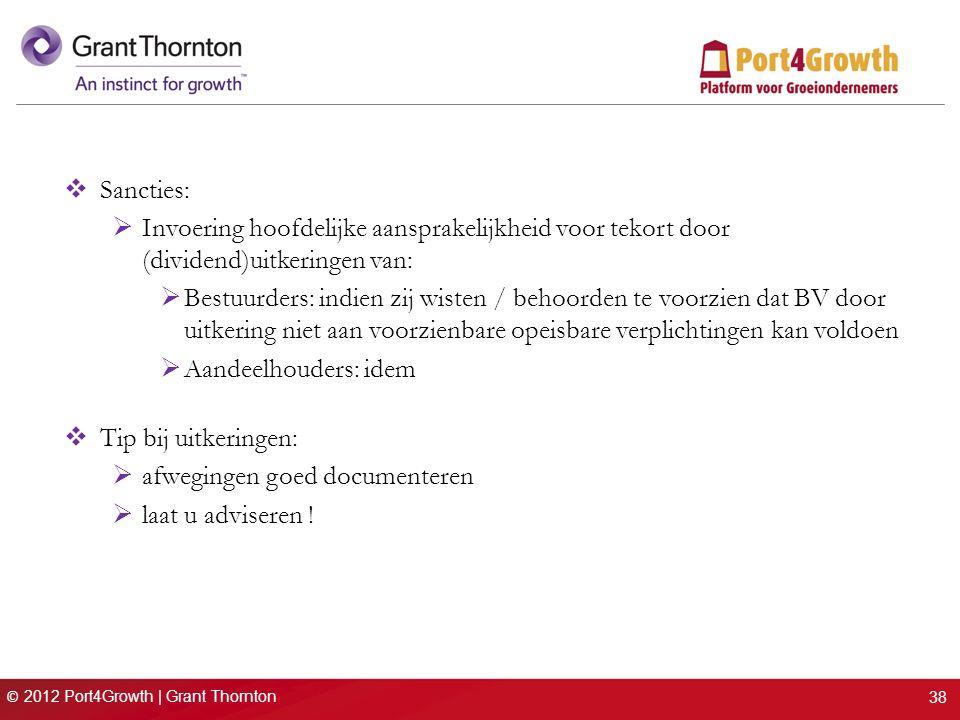 © 2012 Port4Growth | Grant Thornton  Sancties:  Invoering hoofdelijke aansprakelijkheid voor tekort door (dividend)uitkeringen van:  Bestuurders: i