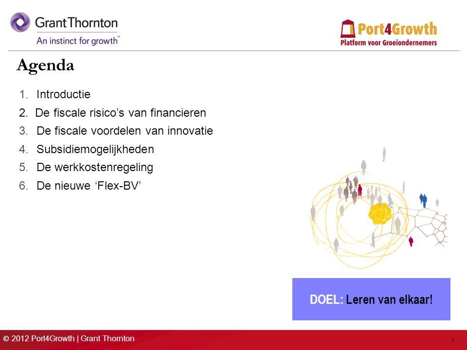 © 2012 Port4Growth | Grant Thornton Grant Thornton International & Nederland Grant Thornton Internationale accountancy, tax- en adviesorganisatie, 30.000 medewerkers Vertegenwoordigd in 113 landen, met 527 kantoren Omzet wereldwijd: $ 4,1 miljard Focus op DGA- / familiebedrijven / small corporates (PHB) Top-6 positie, positionering: Challenger to the Big 4 Nederland: Ruim 700 werknemers, waarvan meer dan 70 partners opererend in 14 kantoren in Nederland (landelijk werkend) –