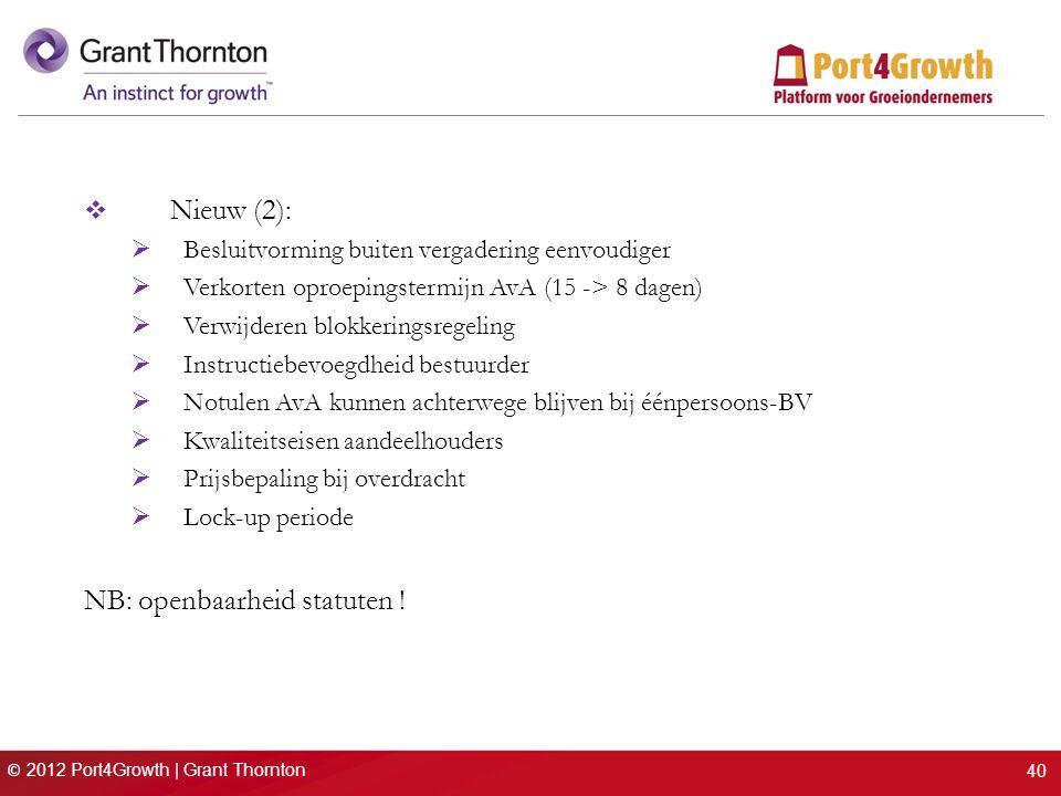 © 2012 Port4Growth | Grant Thornton  Nieuw (2):  Besluitvorming buiten vergadering eenvoudiger  Verkorten oproepingstermijn AvA (15 -> 8 dagen)  V
