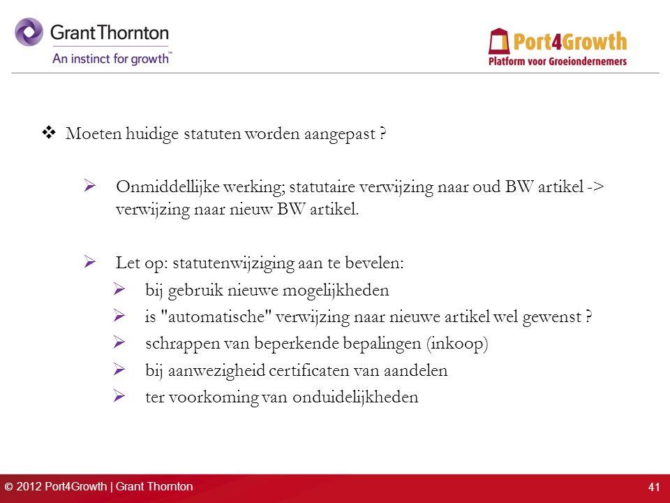© 2012 Port4Growth | Grant Thornton  Moeten huidige statuten worden aangepast ?  Onmiddellijke werking; statutaire verwijzing naar oud BW artikel ->