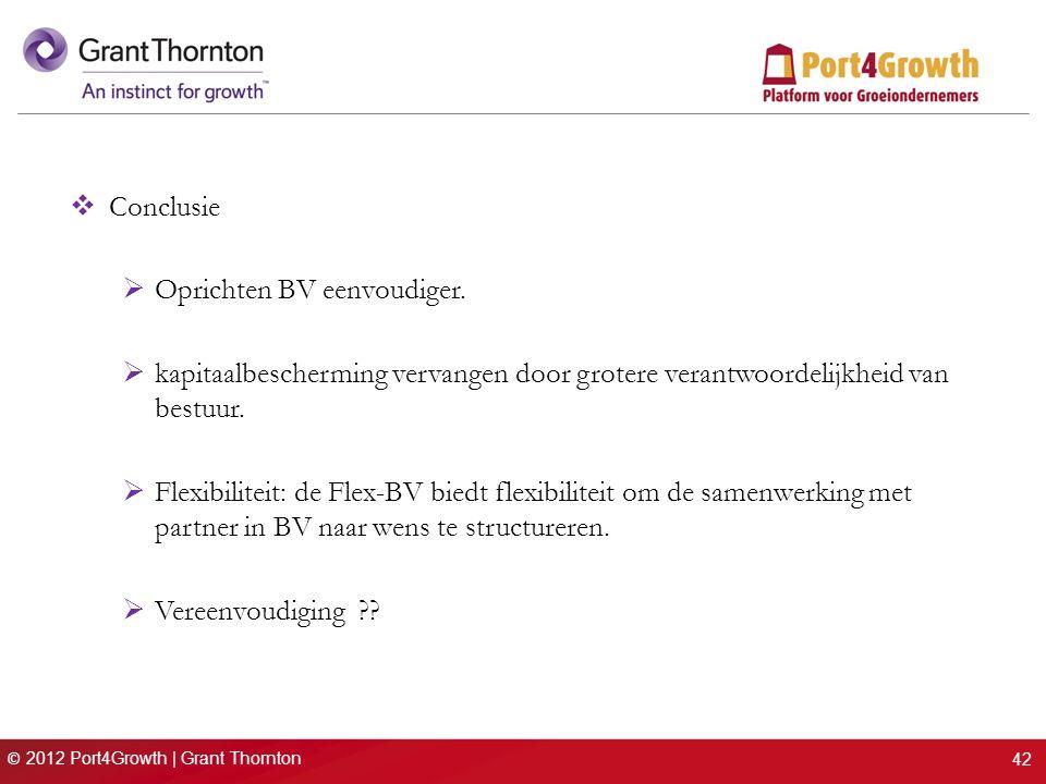 © 2012 Port4Growth | Grant Thornton  Conclusie  Oprichten BV eenvoudiger.  kapitaalbescherming vervangen door grotere verantwoordelijkheid van best