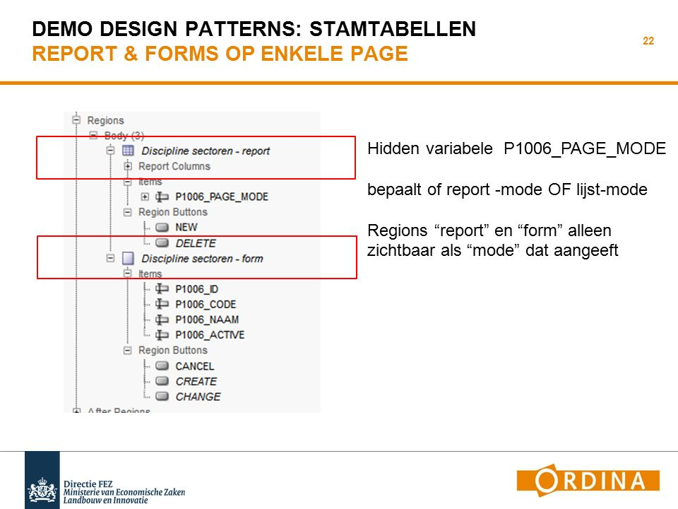 "DEMO DESIGN PATTERNS: STAMTABELLEN REPORT & FORMS OP ENKELE PAGE 22 Hidden variabele P1006_PAGE_MODE bepaalt of report -mode OF lijst-mode Regions ""re"