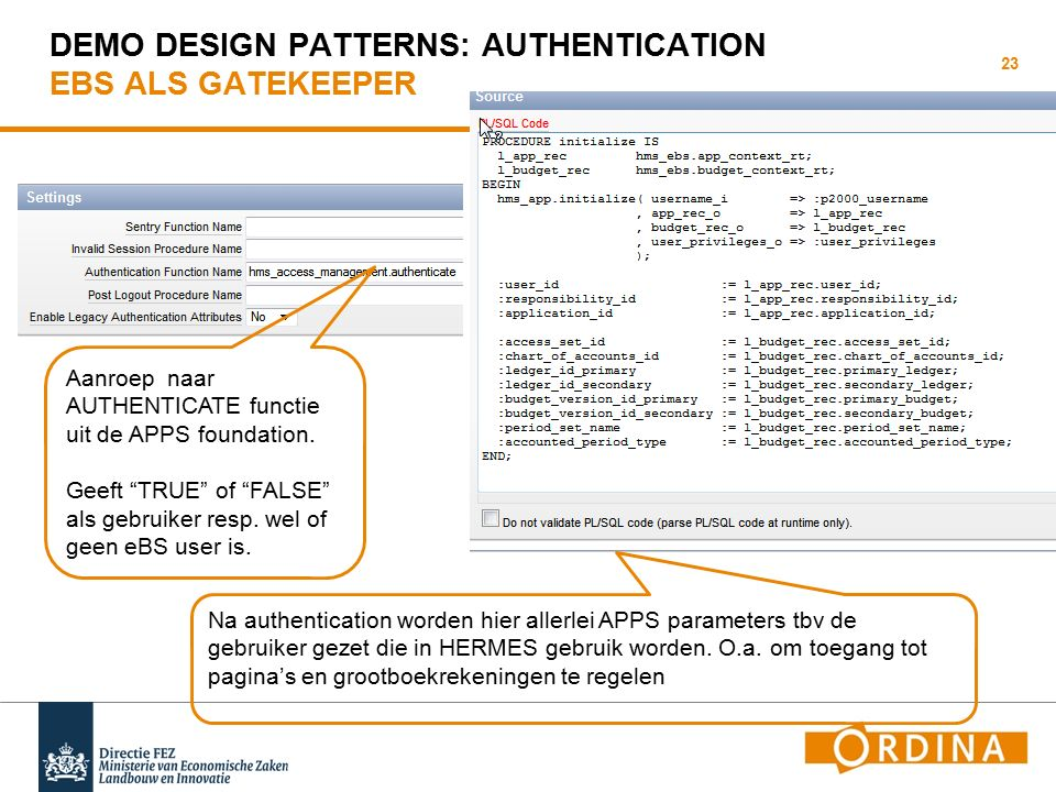 "DEMO DESIGN PATTERNS: AUTHENTICATION EBS ALS GATEKEEPER 23 Aanroep naar AUTHENTICATE functie uit de APPS foundation. Geeft ""TRUE"" of ""FALSE"" als gebru"
