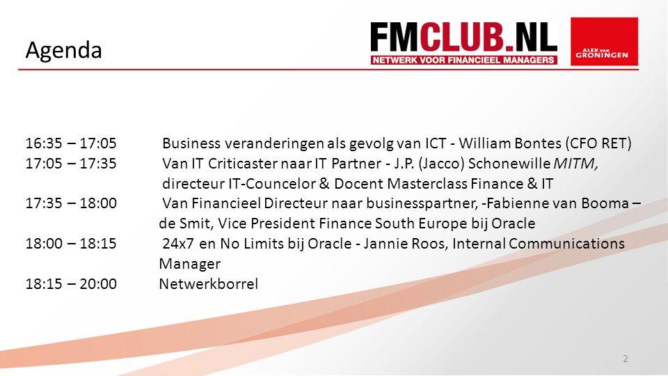 Agenda 16:35 – 17:05 Business veranderingen als gevolg van ICT - William Bontes (CFO RET) 17:05 – 17:35 Van IT Criticaster naar IT Partner - J.P.