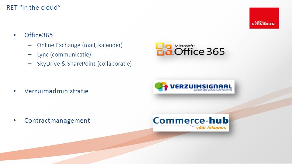"RET ""in the cloud"" Office365 – Online Exchange (mail, kalender) – Lync (communicatie) – SkyDrive & SharePoint (collaboratie) Verzuimadministratie Cont"