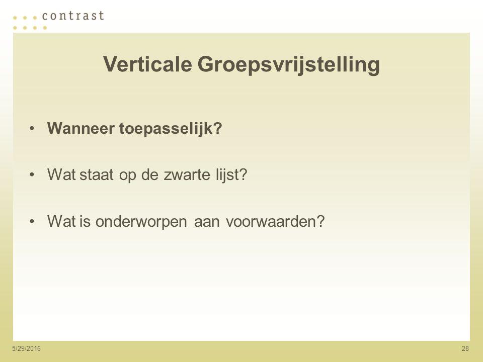 285/29/2016 Verticale Groepsvrijstelling Wanneer toepasselijk.