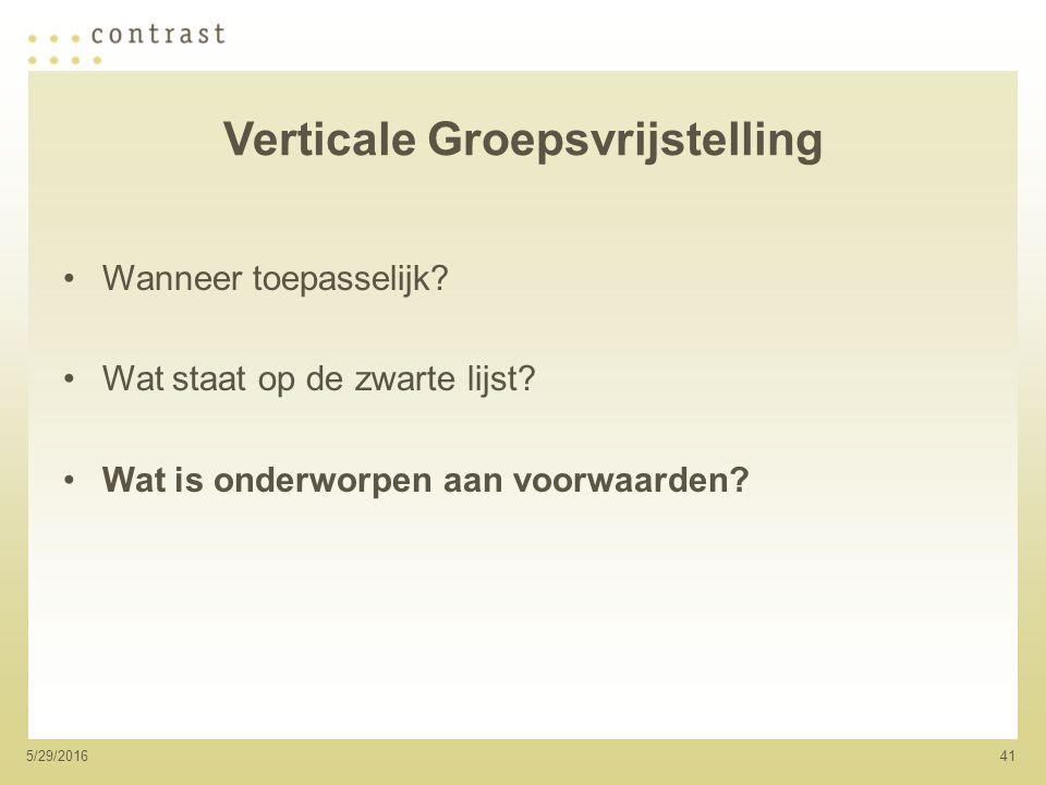 415/29/2016 Verticale Groepsvrijstelling Wanneer toepasselijk.