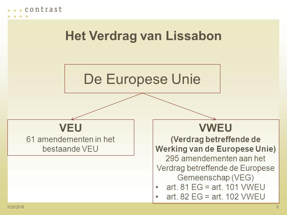 65/29/2016 VEU 61 amendementen in het bestaande VEU VWEU (Verdrag betreffende de Werking van de Europese Unie) 295 amendementen aan het Verdrag betreffende de Europese Gemeenschap (VEG) art.