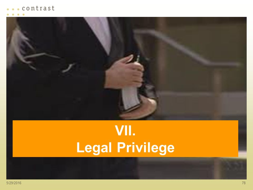 785/29/2016 VII. Legal Privilege