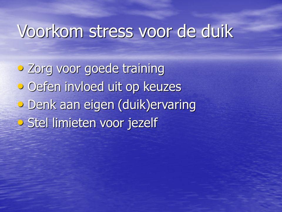 Voorkom stress voor de duik Zorg voor goede training Zorg voor goede training Oefen invloed uit op keuzes Oefen invloed uit op keuzes Denk aan eigen (duik)ervaring Denk aan eigen (duik)ervaring Stel limieten voor jezelf Stel limieten voor jezelf