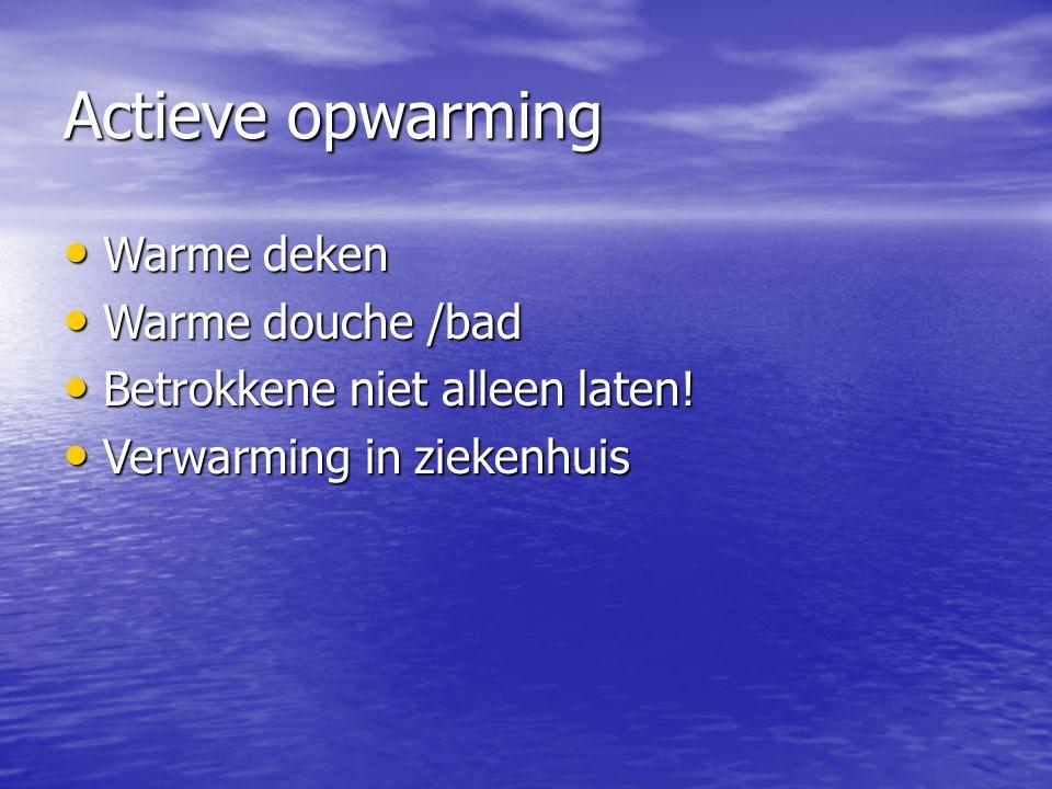 Actieve opwarming Warme deken Warme deken Warme douche /bad Warme douche /bad Betrokkene niet alleen laten.