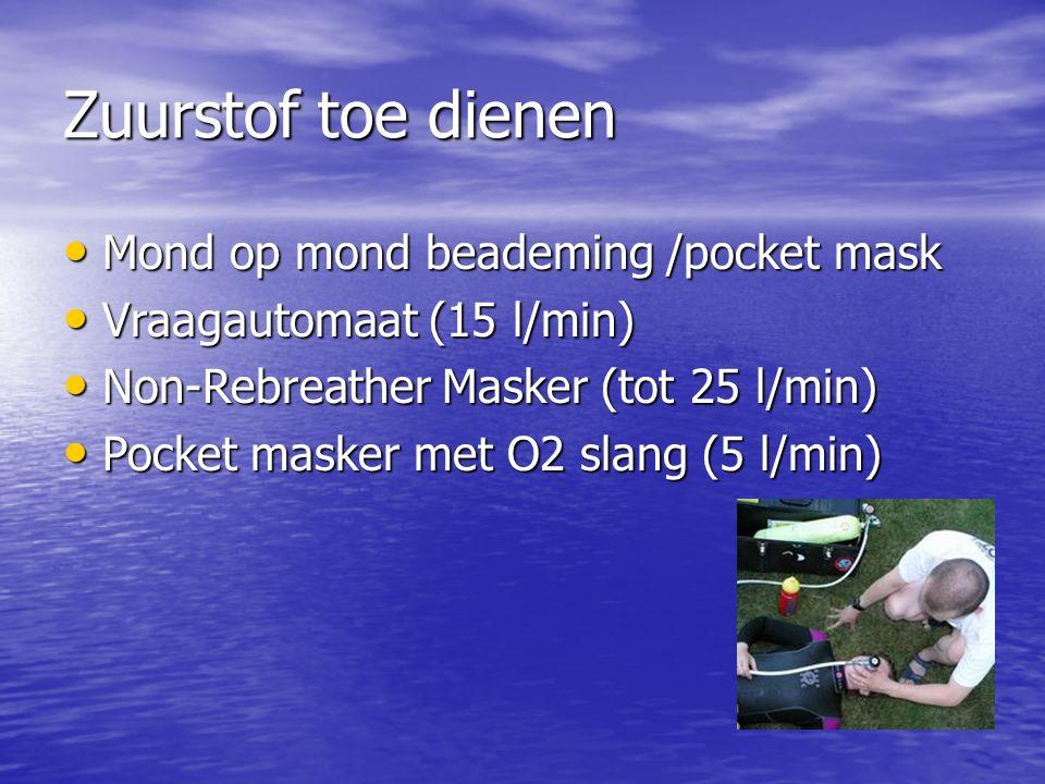 Zuurstof toe dienen Mond op mond beademing /pocket mask Mond op mond beademing /pocket mask Vraagautomaat (15 l/min) Vraagautomaat (15 l/min) Non-Rebreather Masker (tot 25 l/min) Non-Rebreather Masker (tot 25 l/min) Pocket masker met O2 slang (5 l/min) Pocket masker met O2 slang (5 l/min)
