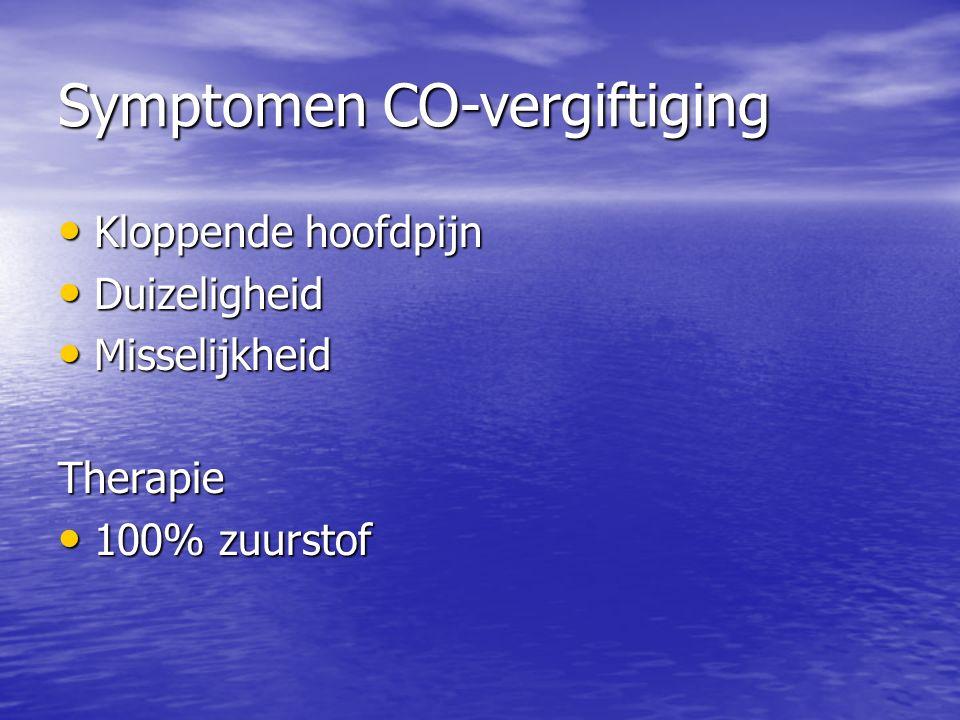 Symptomen CO-vergiftiging Kloppende hoofdpijn Kloppende hoofdpijn Duizeligheid Duizeligheid Misselijkheid MisselijkheidTherapie 100% zuurstof 100% zuurstof
