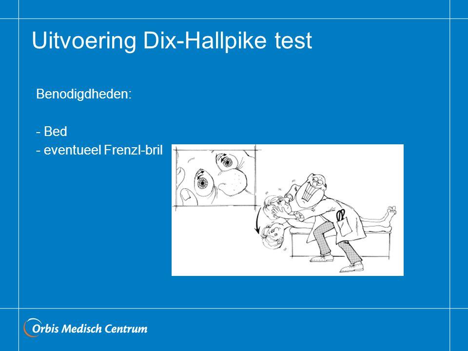 Uitvoering Dix-Hallpike test Benodigdheden: - Bed - eventueel Frenzl-bril