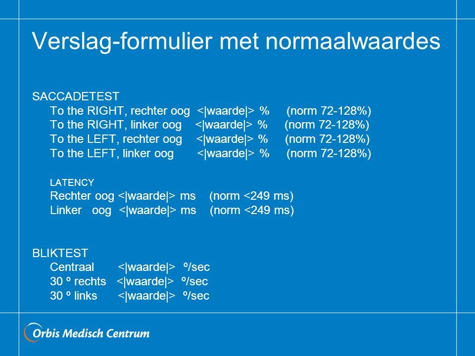 Verslag-formulier met normaalwaardes SACCADETEST To the RIGHT, rechter oog % (norm 72-128%) To the RIGHT, linker oog % (norm 72-128%) To the LEFT, rec