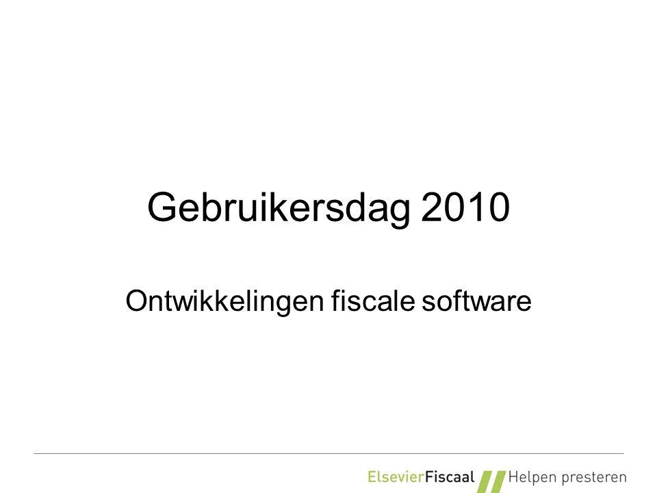 Gebruikersdag 2010 Ontwikkelingen fiscale software