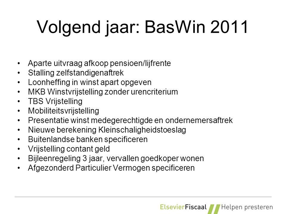 Volgend jaar: BasWin 2011 Aparte uitvraag afkoop pensioen/lijfrente Stalling zelfstandigenaftrek Loonheffing in winst apart opgeven MKB Winstvrijstell