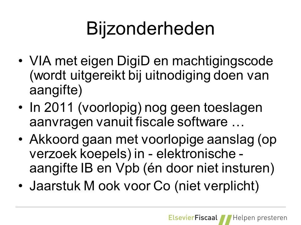 Bijzonderheden VIA met eigen DigiD en machtigingscode (wordt uitgereikt bij uitnodiging doen van aangifte) In 2011 (voorlopig) nog geen toeslagen aanvragen vanuit fiscale software … Akkoord gaan met voorlopige aanslag (op verzoek koepels) in - elektronische - aangifte IB en Vpb (én door niet insturen) Jaarstuk M ook voor Co (niet verplicht)