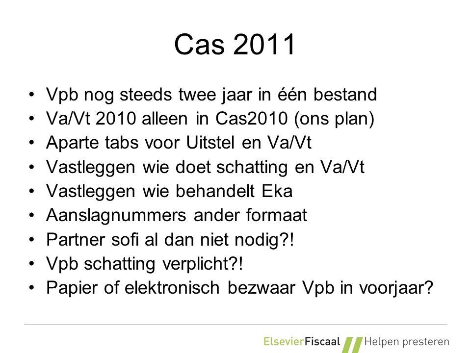 Cas 2011 Vpb nog steeds twee jaar in één bestand Va/Vt 2010 alleen in Cas2010 (ons plan) Aparte tabs voor Uitstel en Va/Vt Vastleggen wie doet schatting en Va/Vt Vastleggen wie behandelt Eka Aanslagnummers ander formaat Partner sofi al dan niet nodig .
