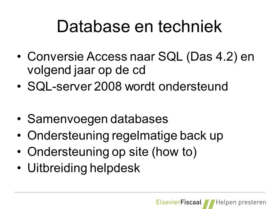 Database en techniek Conversie Access naar SQL (Das 4.2) en volgend jaar op de cd SQL-server 2008 wordt ondersteund Samenvoegen databases Ondersteuning regelmatige back up Ondersteuning op site (how to) Uitbreiding helpdesk
