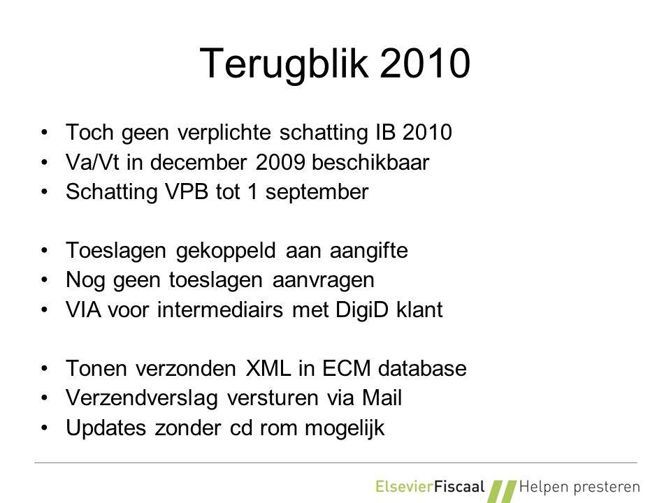 Terugblik 2010 Toch geen verplichte schatting IB 2010 Va/Vt in december 2009 beschikbaar Schatting VPB tot 1 september Toeslagen gekoppeld aan aangifte Nog geen toeslagen aanvragen VIA voor intermediairs met DigiD klant Tonen verzonden XML in ECM database Verzendverslag versturen via Mail Updates zonder cd rom mogelijk