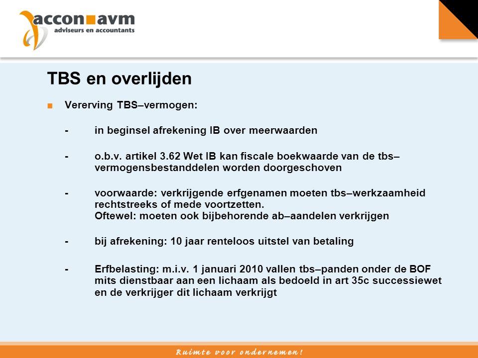 TBS en overlijden ■ Vererving TBS–vermogen: - in beginsel afrekening IB over meerwaarden - o.b.v. artikel 3.62 Wet IB kan fiscale boekwaarde van de tb